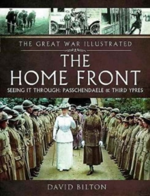 The The Great War Illustrated - The Home Front : Seeing It Through - Arras and Passchendaele, Hardback Book