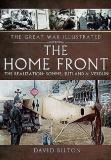 The Great War Illustrated - The Home Front : The Realization - Somme, Jutland and Verdun, Paperback Book