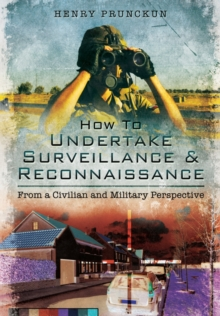 How to Undertake Surveillance and Reconnaissance : From a Civilian and Military Perspective, Paperback Book