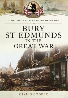Bury St Edmunds in the Great War, Paperback / softback Book