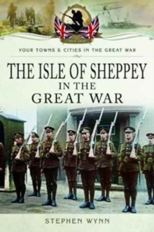 Isle of Sheppey in the Great War, Paperback Book