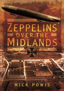 Zeppelins Over the Midlands : The Air Raids of 31st January 1916, Hardback Book