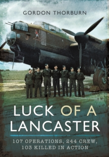 Luck of a Lancaster : 107 Operations, 244 Crew, 103 Killed in Action, Paperback Book