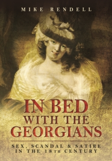 In Bed with the Georgians : Sex, Scandal and Satire in the 18th Century, Paperback / softback Book