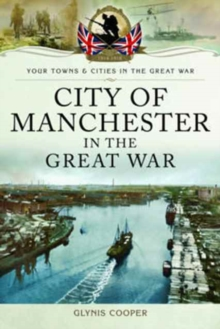 City of Manchester in the Great War, Paperback / softback Book