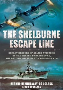 The Shelburne Escape Line : Secret Rescues of Allied Aviators by the French Underground, the British Royal Navy and London's MI-9, Hardback Book