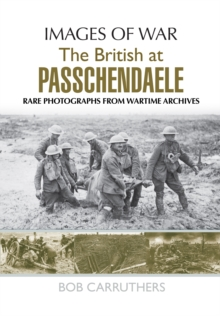 The BEF in 1917: Arras, Vimy, Messines, Passchendaele and Cambrai : Rare Photographs from Wartime Archives, Paperback / softback Book