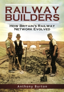 The Railway Builders : How Britain's Railway Network Evolved, Hardback Book