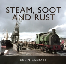 Steam, Soot and Rust, Hardback Book