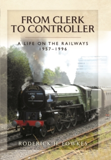 From Clerk to Controller : A Life on the Railways 1957-1996, Hardback Book