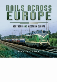 Rails Across Europe : Northern and Western Europe, Hardback Book
