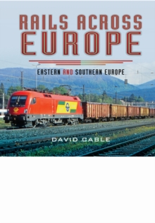 Rails Across Europe: Eastern and Southern Europe, Hardback Book