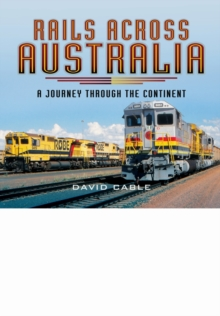 Rails Across Australia : A Journey Through the Continent, Hardback Book