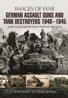 German Assault Guns and Tank Destroyers 1940 - 1945 : Rare Photographs from Wartime Archives, Paperback Book
