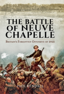 The Battle of Neuve Chapelle: Britain's Forgotten Offensive of 1915, PDF eBook