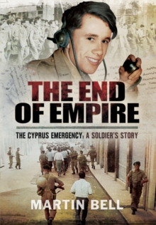 The End of Empire : Cyprus: A Soldier's Story, Hardback Book