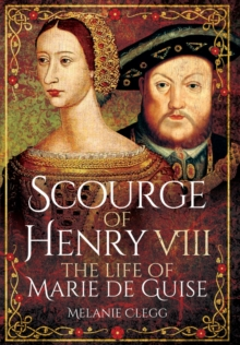 Scourge of Henry VIII : The Life of Marie de Guise, Hardback Book