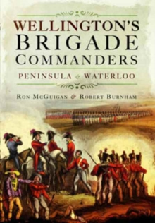 Wellington's Brigade Commanders : Peninsula and Waterloo, Hardback Book
