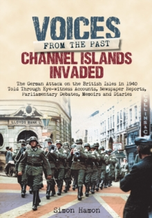 Voices from the Past: Channel Islands Invaded, Hardback Book