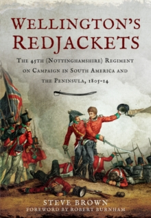 Wellington's Redjackets : The 45th (Nottinghamshire) Regiment on Campaign in South America and the Peninsula, 1805-14, Hardback Book