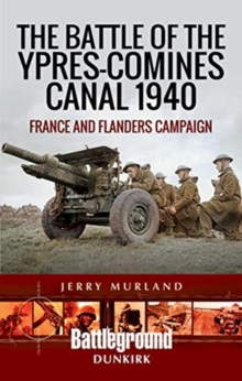 The Battle of the Ypres-Comines Canal 1940 : France and Flanders Campaign, Paperback / softback Book
