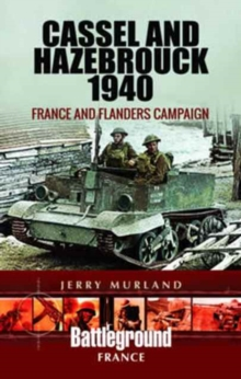 Cassel and Hazebrouck 1940 : France and Flanders Campaign, Paperback Book