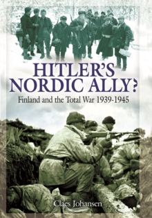 Hitler's Nordic Ally? : Finland and the Total War 1939 - 1945, Hardback Book