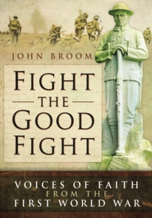 Fight the Good Fight : Voices of Faith from the First World War, Hardback Book