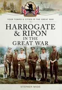 Harrogate and Ripon in the Great War, Paperback / softback Book