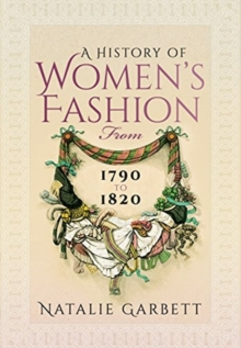 A History of Women's Fashion from 1790 to 1820, Paperback / softback Book