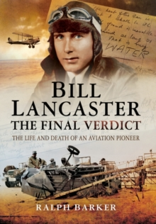 Bill Lancaster- The Final Verdict : The Life and Death of an Aviation Pioneer, Hardback Book