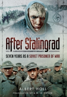 After Stalingrad : Seven Years as a Soviet Prisoner of War, Hardback Book