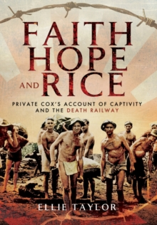 Faith, Hope and Rice : Private Fred Cox's Account of Captivity and the Death Railway, Hardback Book