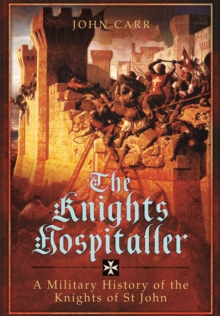 The Knights Hospitaller : A Military History of the Knights of St John, Hardback Book