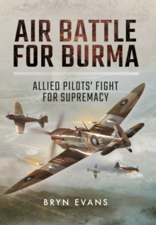 Air Battle for Burma : Allied Pilots' Fight for Supremacy, Hardback Book