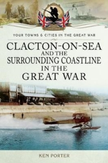Clacton-on-Sea and the Surrounding Coastline in the Great War, Paperback / softback Book