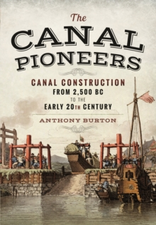 The Canal Pioneers : Canal Construction from 2,500 BC to the Early 20th Century, Hardback Book