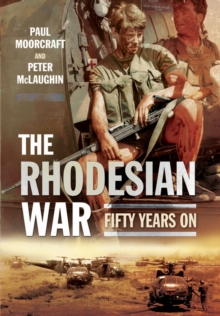 The Rhodesian War : Fifty Years on from UDI, Paperback Book