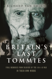Britain's Last Tommies : Final Memories from Soldiers of the 1914-18 War in Their Own Words, Paperback Book