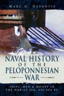 A Naval History of the Peloponnesian War : Ships, Men and Money in the War at Sea, 431-404 BC, Hardback Book
