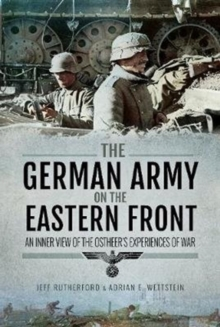 The German Army on the Eastern Front : An Inner View of the Ostheer's Experiences of War, Hardback Book