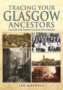 Tracing Your Glasgow Ancestors : A Guide for Family and Local Historians, Paperback Book