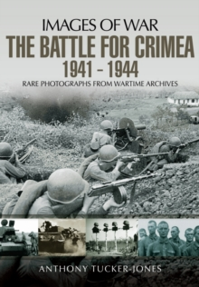 Battle for the Crimea 1941 - 1944: Rare Photographs from Wartime Archives, Paperback / softback Book