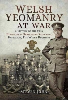 Welsh Yeomanry at War : A History of the 24th (Pembroke and Glamorgan) Battalion the Welsh Regiment, Paperback / softback Book