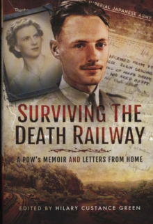 Surviving the Death Railway : A Pow's Memoir and Letters from Home, Hardback Book