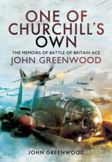 One of Churchill's Own: The Memoirs of Battle of Britain Ace John Greenwood, Hardback Book