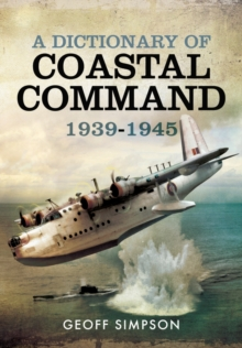 A Dictionary of Coastal Command 1939 - 1945, Hardback Book