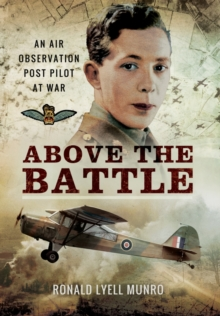 Above the Battle: An Air Observation Post Pilot at War, Hardback Book