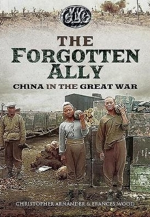 The Betrayed Ally: China in the Great War, Hardback Book