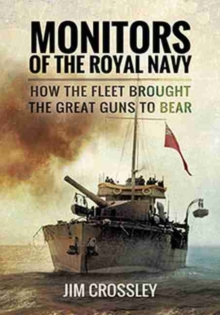 Monitors of the Royal Navy : How the Fleet Brought the Great Guns to Bear, Paperback / softback Book